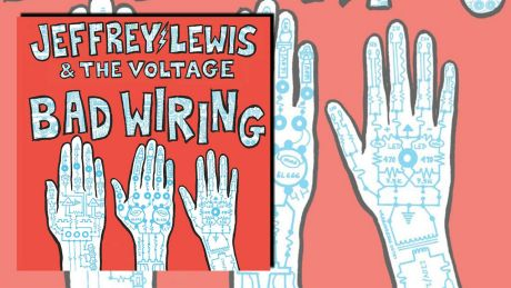 Bad Wiring von Jeffrey Lewis & The Voltage
