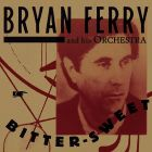Bitter-Sweet von Bryan Ferry and his Orchestra