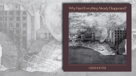 Why Hasn't Everything Already Disappeared von Deerhunter © 4ad/Beggars Group/Indigo