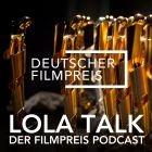 Lola Talk - Der Filmpreis Podcast