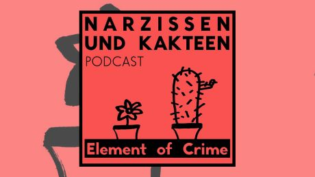 Narzissen und Kakteen (Podcast) von Element Of Crime